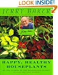 Jerry Bakers Happy Healthy House Plants