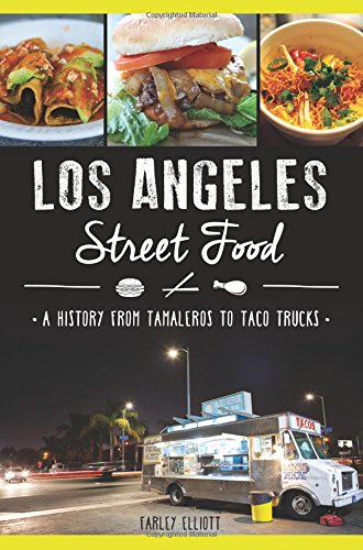 Los Angeles Street Food:: A History from Tamaleros to Taco Trucks (American - Street South Angeles Los