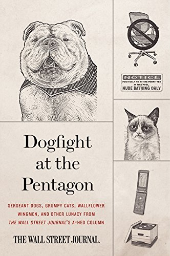 Dogfight at the Pentagon: Sergeant Dogs, Grumpy Cats, Wallflower Wingmen, and Other Lunacy from the Wall Street Journal's A-Hed Column (International Journal Of English Literature And Culture)