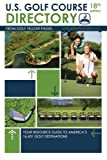 U.S. Golf Course Directory: Your Resource Guide to America s 16,431 Golf Destinations (Golf Yellow Pages)