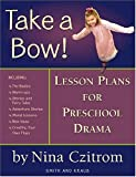 Take a Bow!: Lesson Plans for Preschool Drama (Smith and Kraus Instructional Books for Teachers Series)