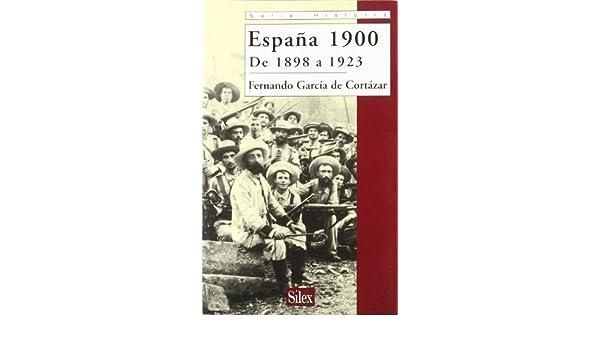 España 1900 De 1898 a 1923 (Serie historia): Amazon.es: García de ...