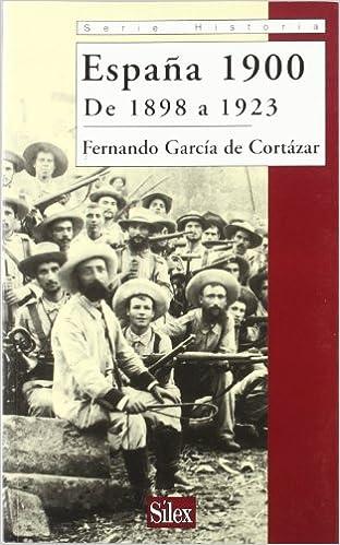 España 1900 De 1898 a 1923 (Serie historia): Amazon.es: García de Cortázar, Fernando: Libros