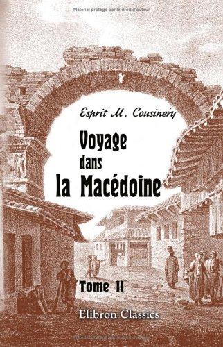 Download Voyage dans la Macédoine: Contenant des recherches sur l'histoire, la géographie et les antiquités de ce pays. Tome 2 (French Edition) PDF