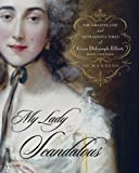 My Lady Scandalous: The Amazing Life and Outrageous Times of Grace Dalrymple Elliott, Royal Courtesan