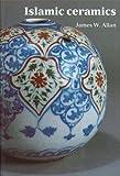 Islamic Ceramics, James Allan, 1854440225