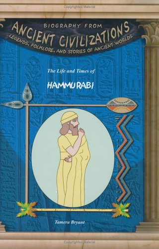 The Life & Times of Hammurabi (Biography from Ancient Civilizations)
