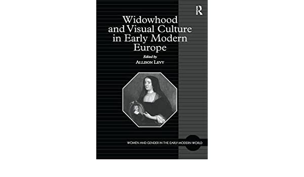 Widowhood and Visual Culture in Early Modern Europe Women ...
