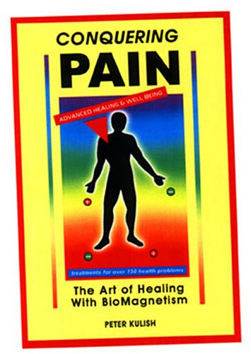 conquering-pain-the-art-of-healing-with-biomagnetism