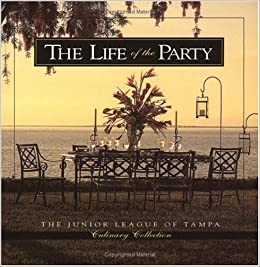 Life of the Party (Junior League of Tampa Culinary Collection): Junior League of Tampa: 9780960955633: Amazon.com: Books