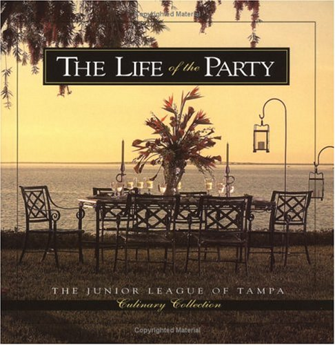 Life of the Party (Junior League of Tampa Culinary Collection) -