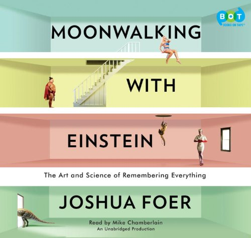 Moonwalking with Einstein: The Art and Science of Remembering Everything by Books On Tape