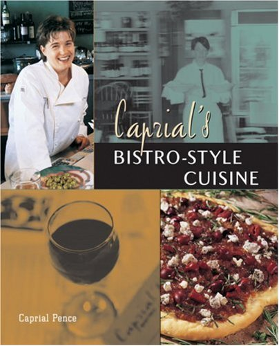 Caprial's Bistro-Style Cuisine by Caprial Pence