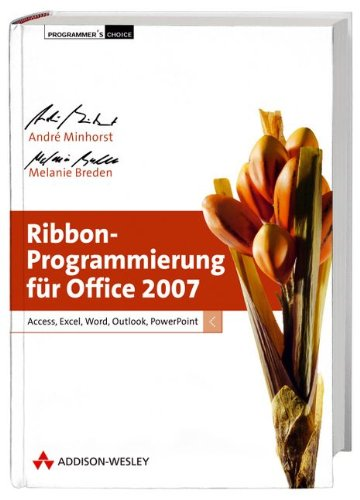 Ribbon-Programmierung für Office 2007: Access, Excel, Word, Outlook, PowerPoint (Programmer's Choice)