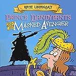 Prince Dandypants and the Masked Avenger | Kaye Umansky