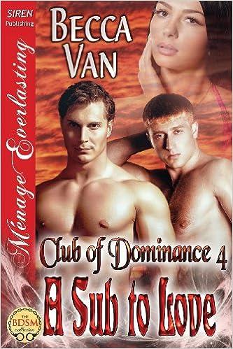 A Sub to Love [Club of Dominance 4] (Siren Publishing Menage Everlasting)