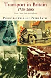 Transport in Britain, 1750-2000 : From Canal Lock to Gridlock, Bagwell, Philip and Lyth, Peter, 1852855908