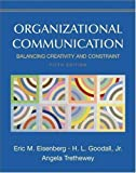 Organizational Communication Balancing Creativity and Constraint by Eisenberg, Eric M., Goodall, H. L., Trethewey, Angela [Bedford/St. Martin's,2006] [Hardcover] Fifth (5th) Edition