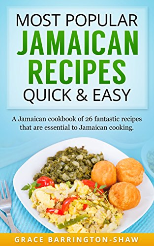 Most Popular Jamaican Recipes Quick and Easy: A Jamaican Cookbook of 26 Fantastic Recipes That Are Essential To Jamaican Cooking by Grace Barrington-Shaw