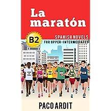 Spanish Novels: La maratón (Short Stories for Upper Intermediates B2) (Spanish Edition)