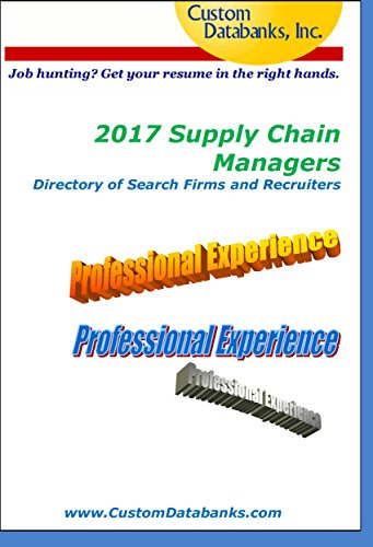 Download PDF 2017 Supply Chain Managers Directory of Search Firms and Recruiters  - Job Hunting? Get Your Resume in the Right Hands