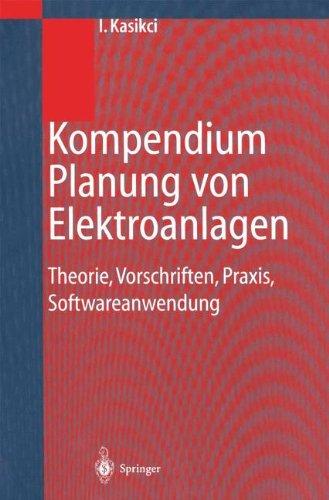 Kompendium Planung von Elektroanlagen: Theorie, Vorschriften, Praxis, Softwareanwendung (German Edition)