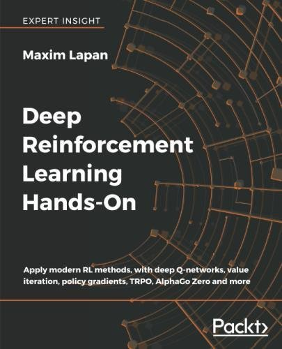 Deep Reinforcement Learning Hands-On: Apply modern RL methods, with deep Q-networks, value iteration, policy gradients, TRPO, AlphaGo Zero and more by Packt Publishing - ebooks Account
