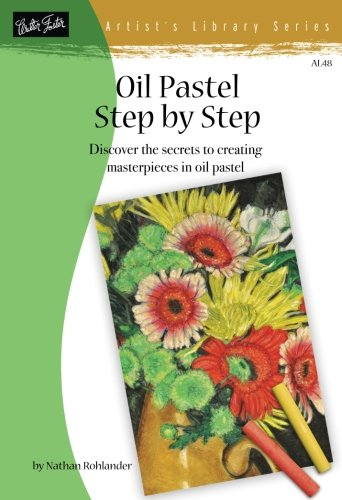 Oil Pastel Step by Step: Discover the secrets to creating masterpieces in oil pastel (Artist