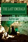 The Last Emerald, Katelyn Jane, 149441595X