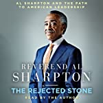 The Rejected Stone: Al Sharpton and the Path to American Leadership | Al Sharpton