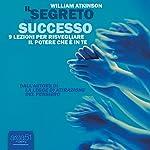 Il segreto del successo [The Secret of Success] | William Atkinson