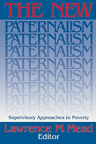 The New Paternalism: Supervisory Approaches to Poverty