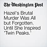 Hazel's Brutal Murder Was All but Forgotten. Until She Inspired 'Twin Peaks.' | David Bushman,Mark Givens