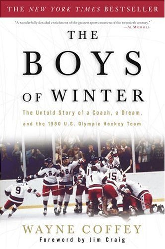 The Boys of Winter: The Untold Story of a Coach, a Dream, and the 1980 U.S. Olympic Hockey Team by [Coffey, Wayne]