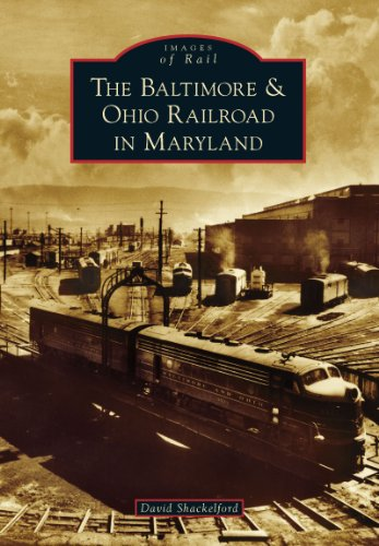 The Baltimore & Ohio Railroad in Maryland (Images of Rail)