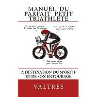 Manuel du parfait petit triathlete: A destination du sportif et de son entourage