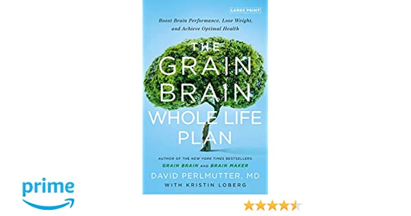 The Grain Brain Whole Life Plan: Boost Brain Performance, Lose Weight, and Achieve Optimal Health: Amazon.es: David Perlmutter MD, Kristin Loberg: Libros en ...