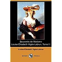 Souvenirs de Madame Louise-Elisabeth Vigee-Lebrun, Tome III (Dodo Press)