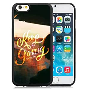 NEW Unique Custom Designed iPhone 6 4.7 Inch TPU Phone Case With Keep Going No Matter What_Black Phone Case