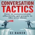 Conversation Tactics: How to Communicate Effectively, Get People to Like Your Ideas Audiobook by SJ Baker Narrated by La Toya McClellan