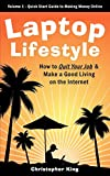 Laptop Lifestyle - How to Quit Your Job and Make a Good Living on the Internet (Volume 1 - Quick Start Guide to Making Money Online) Review