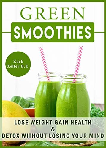 Green Smoothies: Lose weight, gain health, and detox without losing your mind.