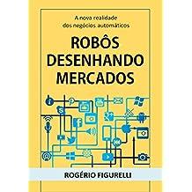 Robôs desenhando mercados: A nova realidade dos negócios automáticos