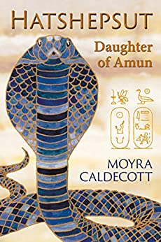 Hatshepsut: Daughter of Amun (The Egyptian Sequence Book 1) by [Caldecott, Moyra]