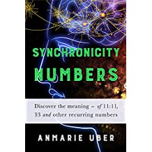 Synchronicity Numbers: Discover the meaning of 11:11, 33 and other recurring numbers. (Numerology Series)