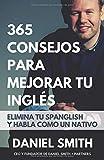 365 consejos para mejorar tu inglés: Elimina tu spanglish y habla como un nativo