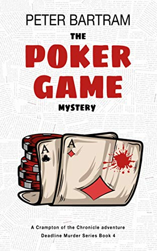 The Poker Game Mystery: A Crampton of the Chronicle adventure (Deadline Murder Series Book 4) by [Bartram, Peter]
