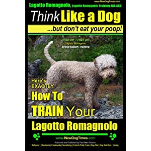 Lagotto Romagnolo, Lagotto Romagnolo Training AAA AKC: Think Like a Dog, but Don't Eat Your Poop! | Lagotto Romagnolo Breed Expert Training |: Here's ... to Train Your Lagotto Romagnolo (Volume 1) 1