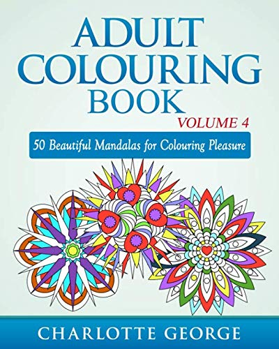 Adult Colouring Book - Volume 4: 50 Beautiful Mandalas for Colouring Pleasure (Adult Colouring Books) -