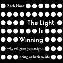 The Light Is Winning: Why Religion Just Might Bring Us Back to Life Audiobook by Zach Hoag Narrated by Stu Gray